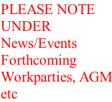 PLEASE NOTE  UNDER News/Events  Forthcoming Workparties, AGM etc
